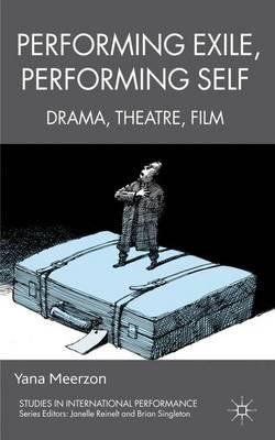 By Meerzon, Yana ( Author ) [ Performing Exile, Performing Self: Drama, Theatre, Film By Apr-2012 Hardcover