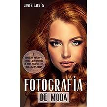 FOTOGRAFÍA DE MODA - 8 Consejos Prácticos sobre la Fotografía de Moda para que tus Modelos Destaquen: Libro en Español/Fashion Digital Photography for Beginners Spanish Book