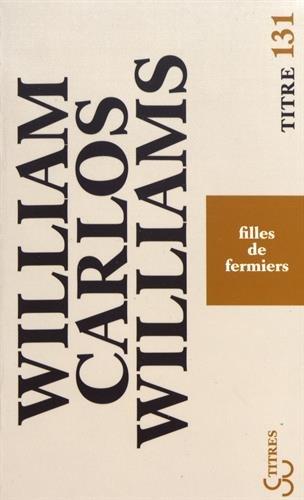 Filles de fermiers / William Carlos Williams ; traduit de l'anglais (États-Unis) par André Simon.- [Paris] : C. Bourgois , DL 2011 (61-Lonrai : Normandie roto impr.)