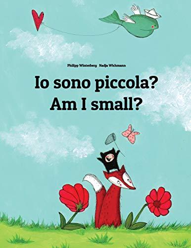 Io sono piccola? Am I small?: Libro illustrato per bambini: italiano-inglese (Edizione bilingue) por Philipp Winterberg