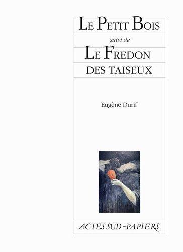 Le Petit Bois ; Le Fredon des taiseux par Eugène Durif