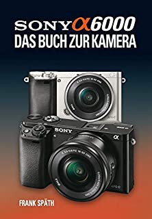 Sony Alpha 6000 Das Buch zur Kamera (3941761498) | Amazon price tracker / tracking, Amazon price history charts, Amazon price watches, Amazon price drop alerts