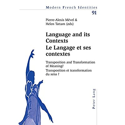 Language and Its Contexts / Le Langage Et Ses Contextes: Transposition and Transformation of Meaning? / Transpositions Et Transformation Du Sens?
