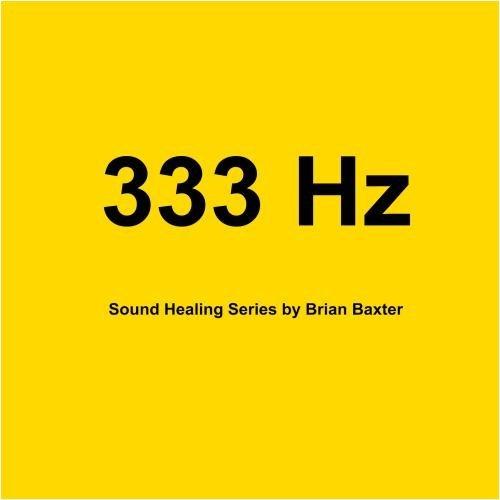 333 Hz Sound Healing Series by Brian Baxter -