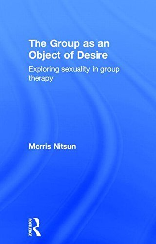 The Group as an Object of Desire: Exploring Sexuality in Group Therapy by Nitsun, Morris (2006) Hardcover