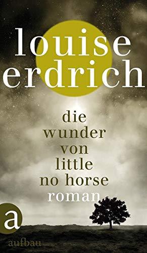 Buchseite und Rezensionen zu 'Die Wunder von Little No Horse: Roman' von Louise Erdrich