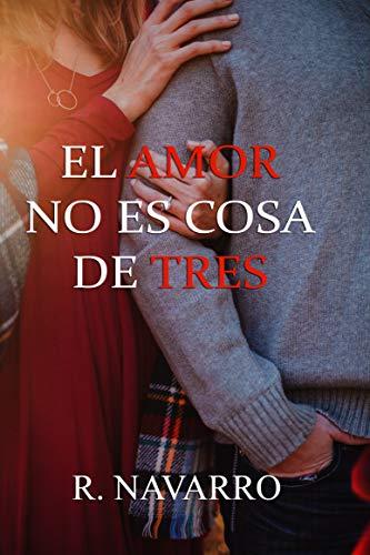 El amor no es cosa de tres de R Navarro