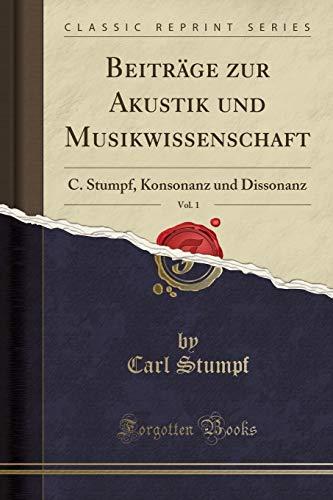 Beiträge zur Akustik und Musikwissenschaft, Vol. 1: C. Stumpf, Konsonanz und Dissonanz (Classic Reprint)