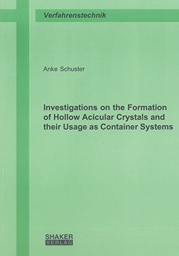 Investigations on the Formation of Hollow Acicular Crystals and their Usage as Container Systems (Berichte aus der Verfahrenstechnik)
