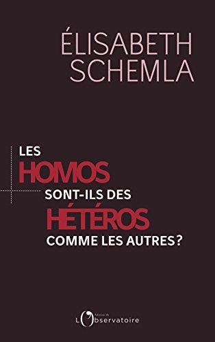 Les homos sont-ils des hétéros comme les autres ? (EDITIONS DE L'O) par Elisabeth Schemla