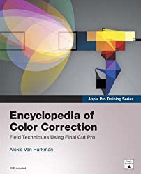 Encyclopedia of Color Correction: Field Techniques Using Final Cut Pro [With DVD-ROM] (Apple Pro Training)