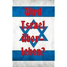 Wird Israel überleben?: Die Juden und ihr Staat