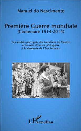 Premire Guerre mondiale (Centenaire 1914-2014): Les soldats portugais des tranches de Flandre et la main d'oeuvre portugaise  la demande de l'Etat franais