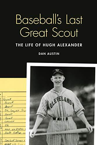 Baseball's Last Great Scout: The Life of Hugh Alexander (English Edition) Austin Baseball