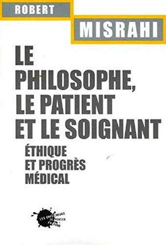 Le Philosophe, le Patient et le soignant. Ethique et progrès médical par Robert Misrahi