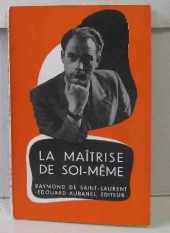 La maîtrise de soi-même. Editions Edouard Aubanel. 1948. Broché. 98 pages. (Psychologie)
