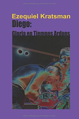 Diego: Gloria en Tiempos Arduos por Ezequiel Kratsman