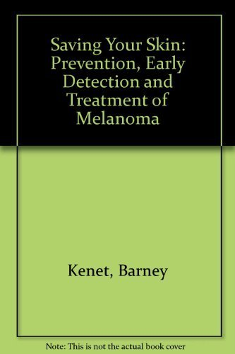 Saving Your Skin: Prevention, Early Detection, and Treatment of Melanoma and Other Skin Cancers by Kenet, Barney J., Lawler, Patricia (1994) Paperback