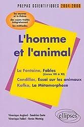 L'homme et l'animal : La Fontaine, Condillac, Kafka : L'épreuve de français Prépas scientifiques programme 2004-2006