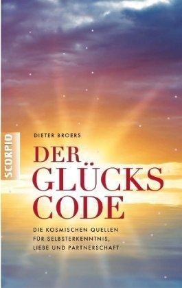 Der Glückscode: Die kosmischen Quellen für Selbsterkenntnis, Liebe und Partnerschaft von Dieter Broers (16. Februar 2010) Gebundene Ausgabe Die Quelle Der Liebe
