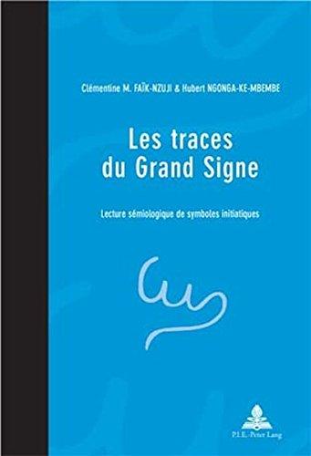 Les Traces Du Grand Signe: Une Lecture Semiologique De Symboles Initiatiques par Clementine M Faik-Nzuji