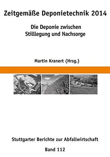 Zeitgemäße Deponietechnik 2014: Die Deponie zwischen Stilllegung und Nachsorge (Stuttgarter Berichte - Abfallwirtschaft)