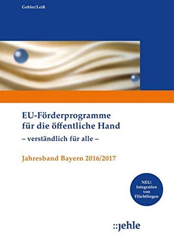 EU-Förderprogramme für die öffentliche Hand  - verständlich für alle -: Jahresband Bayern 2016/2017 (inkl. E-Book)