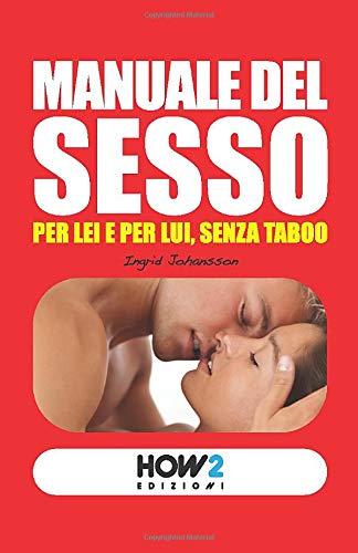 MANUALE DEL SESSO: Per Lui e per Lei, senza taboo PDF Books