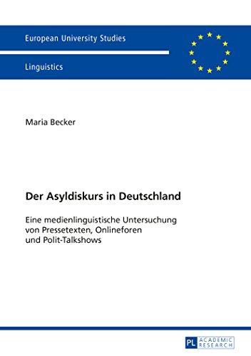 Der Asyldiskurs in Deutschland: Eine medienlinguistische Untersuchung von Pressetexten, Onlineforen und Polit-Talkshows (Europäische ... / Publications Universitaires Européennes)