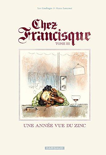 Chez Francisque - tome 3 - Une année vue du zinc