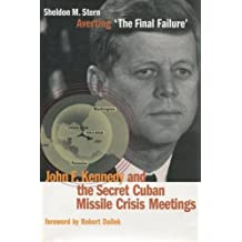 Averting the Final Failure: JFK and the Secret Cuban Missile Crisis (Stanford Nuclear Age Series)
