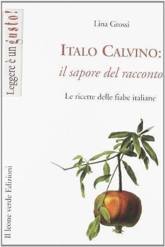 Italo Calvino: il sapore del racconto. Le ricette delle fiabe italiane (Leggere  un gusto) di Grossi, Lina (2011) Tapa blanda