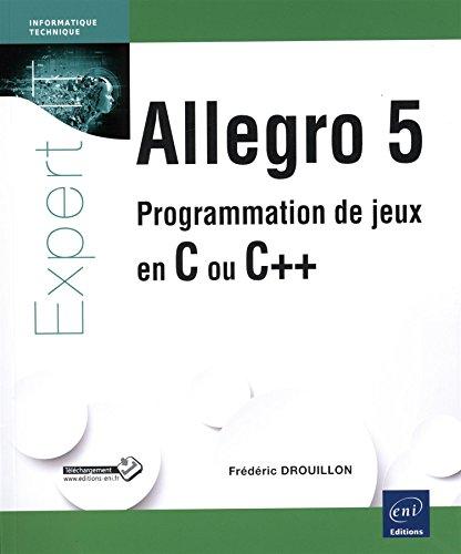 Allegro 5 - Programmation de jeux en C ou C++ par Frédéric DROUILLON
