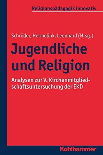 Jugendliche und Religion: Analysen zur V. Kirchenmitgliedschaftsuntersuchung der EKD (Religionspädagogik innovativ, Band 13)