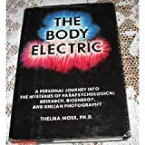 Body Electric: A Personal Journey into the Mysteries of Parapsychological Research, Bioenergy and Kirlian Photography