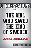 Conversation Starters the Girl Who Saved the King of Sweden by Jonas Jonasson