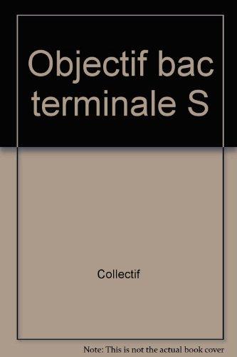 Objectif bac : Guide terminale S par Collectif