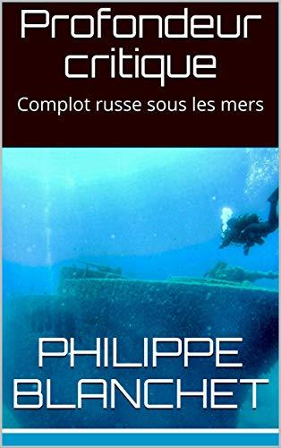 Couverture du livre Profondeur critique : Complot russe sous les mers (Anna Blankitova t. 2)
