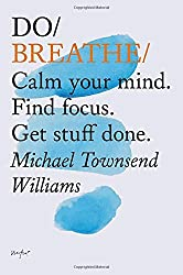 Do Breathe: Calm Your Mind. Find Focus. Get Stuff Done. (Mindfulness Books, Breathing Exercises, Calming Books)