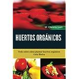 Huertos Orgánicos. Guía Básica.: Todo sobre cómo plantar huertos orgánicos.
