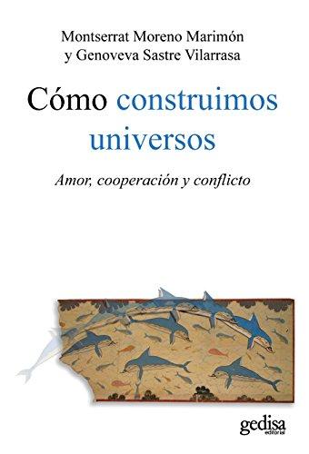 Cómo construimos universos: Amor, cooperación y conflicto (Psicología) por Montse Moreno