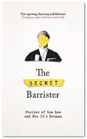 The Secret Barrister: Stories of the Law and How It\'s Broken