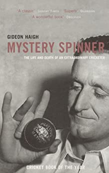 Mystery Spinner: The Life and Death of an Extraordinary Cricketer by [Haigh, Gideon]