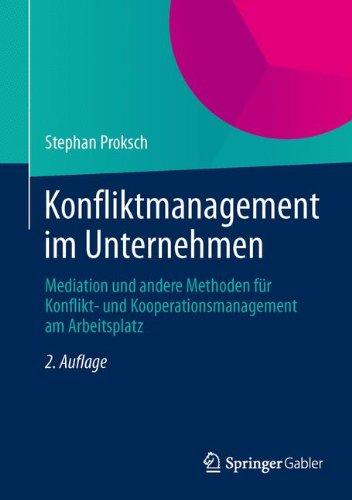 Konfliktmanagement im Unternehmen: Mediation und andere Methoden für Konflikt- und Kooperationsmanagement am Arbeitsplatz