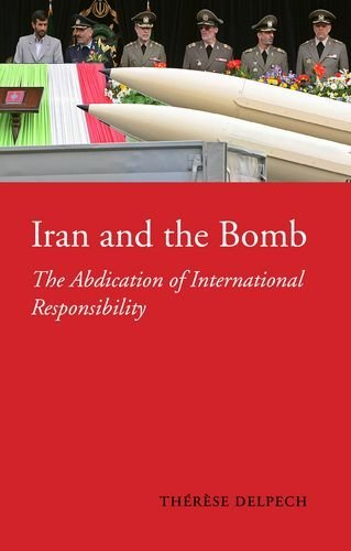 Iran and the Bomb: The Abdication of International Responsibility (Ceri) by Therese Delpech (2007-12-11)