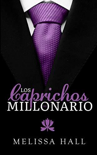 Los caprichos del millonario de Melissa Hall