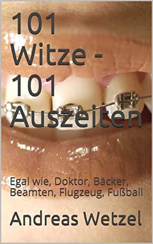 101 Witze - 101 Auszeiten: Egal wie, Doktor, Bäcker, Beamten, Flugzeug, Fußball (Witzebuch)