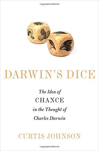 Darwin's Dice: The Idea of Chance in the Thought of Charles Darwin by Curtis Johnson (2014-10-01)