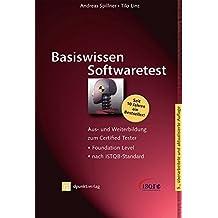 Basiswissen Softwaretest: Aus- und Weiterbildung zum Certified Tester - Foundation Level nach ISTQB-Standard (ISQL-Reihe)