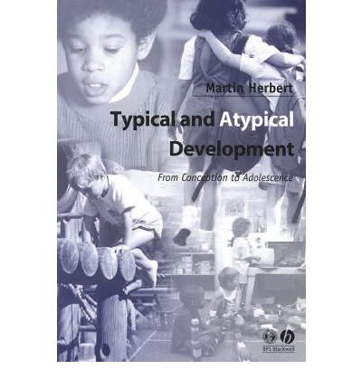 [(Typical and Atypical Development: From Conception to Adolescence)] [Author: Martin Herbert] published on (December, 2002)